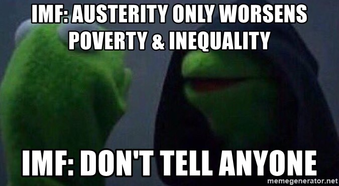 Evil kermit - IMF: austerity only worsens poverty & inequality IMF: don't tell anyone