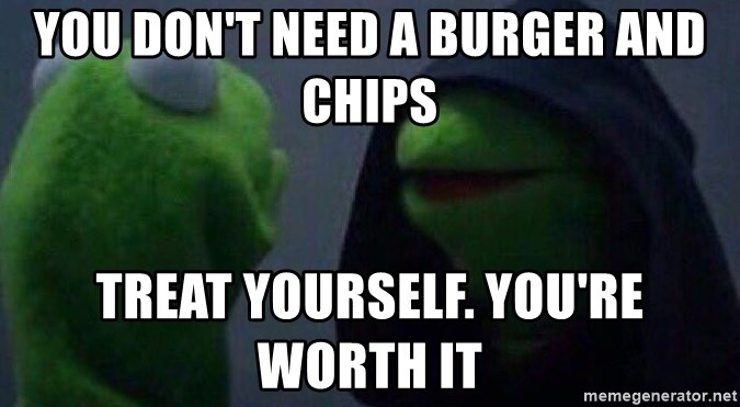 Evil kermit - You don't need a burger and chips Treat yourself. You're worth it