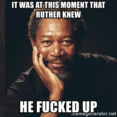 Morgan Freeman - It was at this moment that Ruther knew He fucked up