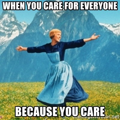 Sound Of Music Lady - when you care for everyone because you care