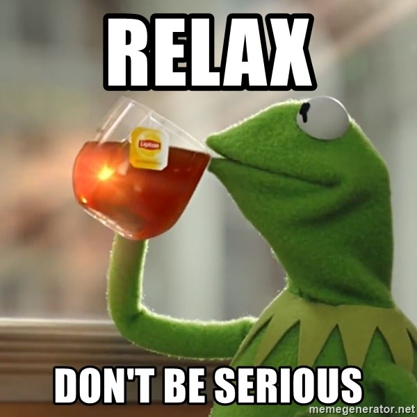 Kermit The Frog Drinking Tea - Relax Don't be serious