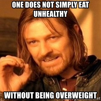 One Does Not Simply - One does not simply eat unhealthy without being overweight