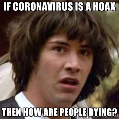 Conspiracy Keanu - If Coronavirus is a hoax  Then how are people dying?