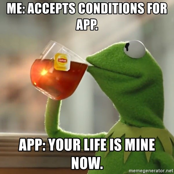 Kermit The Frog Drinking Tea - Me: accepts conditions for app. App: your life is mine now.