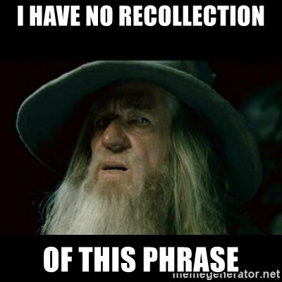 no memory gandalf - I have no recollection Of this phrase