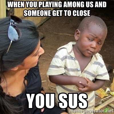 Skeptical 3rd World Kid - when you playing among us and someone get to close you sus