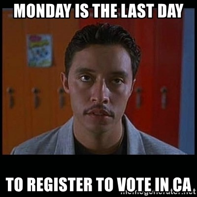 Vote for pedro - Monday is the last day To register to vote in CA