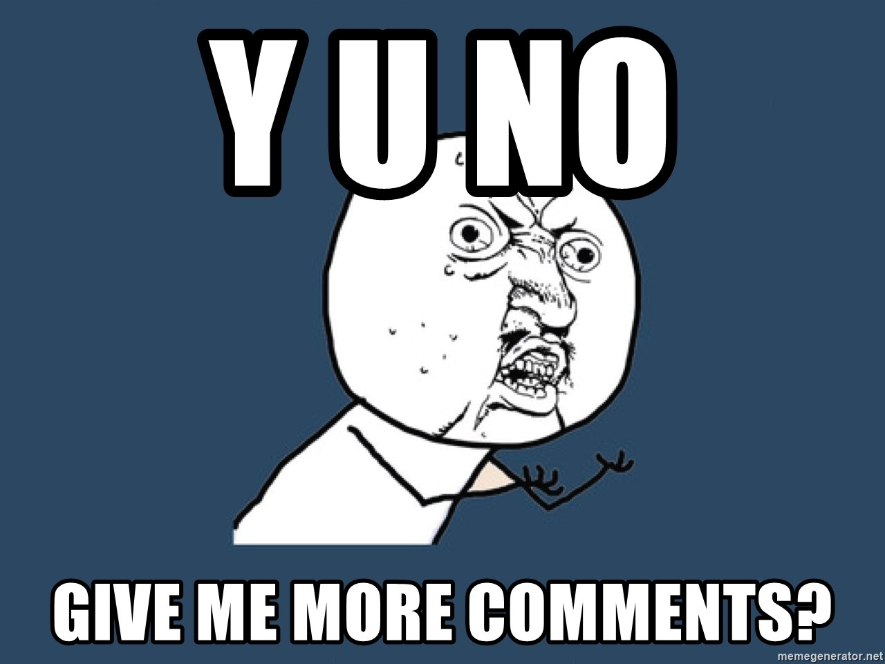 Y U No - Y u no  Give me more comments?