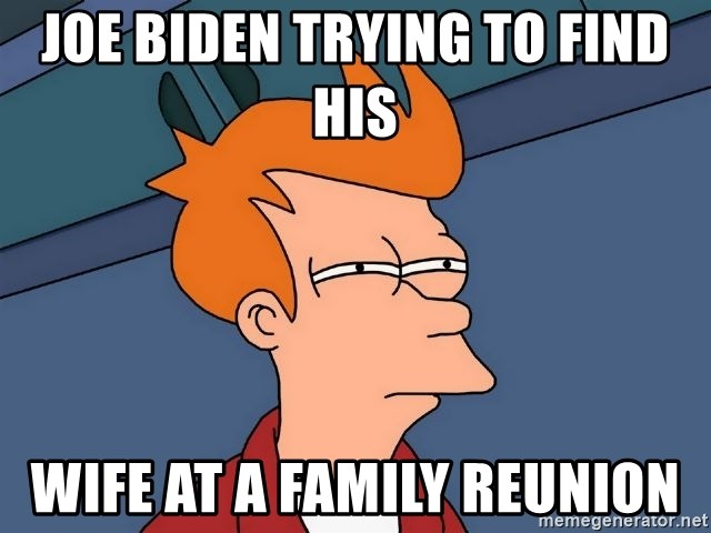 Futurama Fry - Joe biden trying to find his  wife at a family reunion