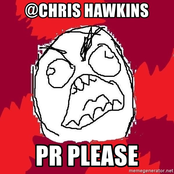 Rage FU - @Chris Hawkins PR please