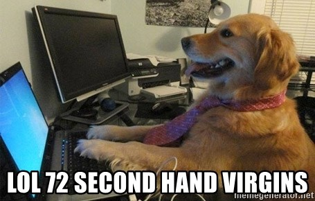 I have no idea what I'm doing - Dog with Tie - LOL 72 second hand virgins