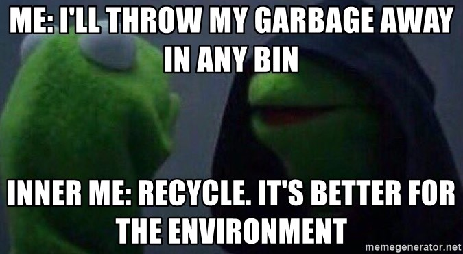 Evil kermit - Me: I'll throw my garbage away in any bin Inner me: Recycle. It's better for the environment