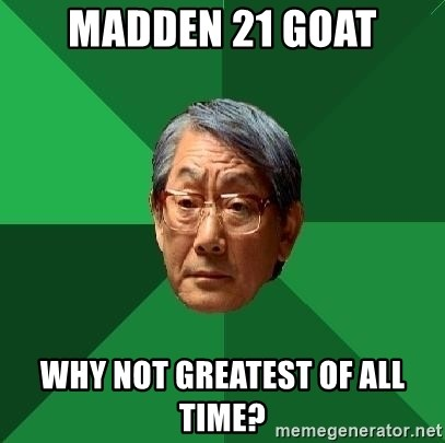 High Expectations Asian Father - madden 21 GOAT why not greatest of all time?
