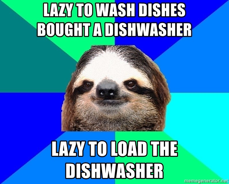 Socially Lazy Sloth - lazy to wash dishes           bought a dishwasher lazy to load the dishwasher