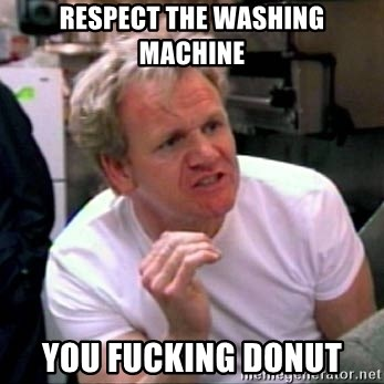 Gordon Ramsay - respect the washing machine you fucking donut