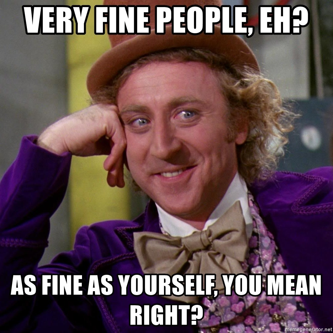 Willy Wonka - Very fine people, eh? as fine as yourself, you mean right?