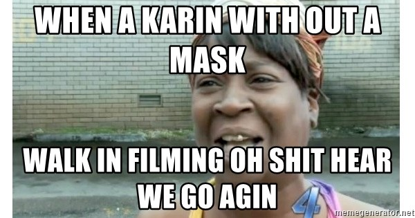 Xbox one aint nobody got time for that shit. - When a Karin with out a mask  Walk in filming oh shit hear we go agin