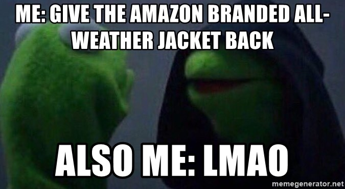 Evil kermit - Me: Give the Amazon branded all-weather jacket back Also me: LMAO