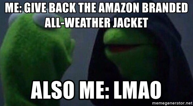 Evil kermit - Me: give back the amazon branded all-weather jacket also me: lmao