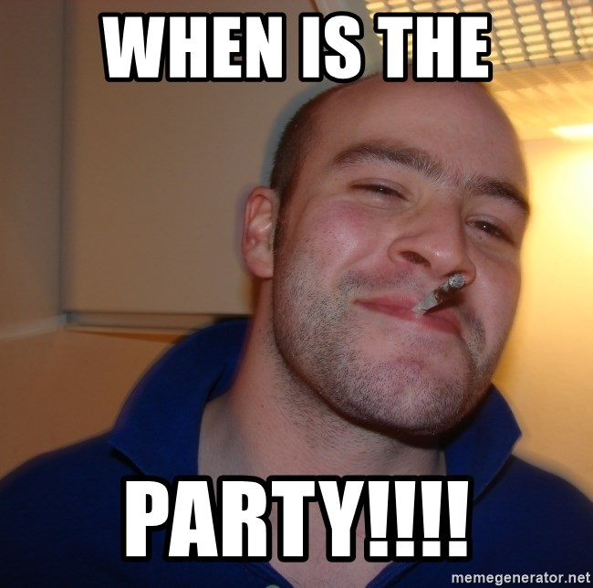 Good Guy Greg - when is the  PARTY!!!!