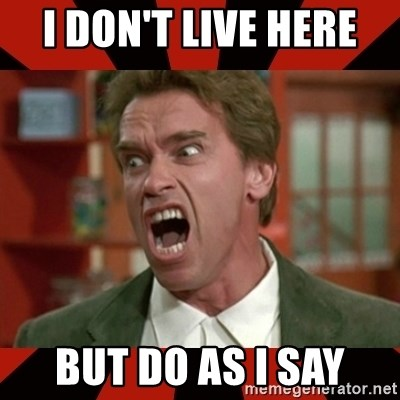 Arnold Schwarzenegger 1 - I don't live here  But do as I say