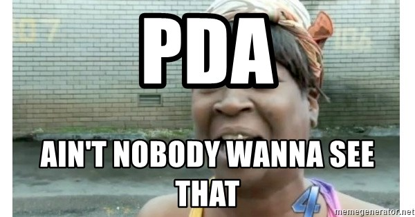 Xbox one aint nobody got time for that shit. - PDA Ain't nobody wanna see that
