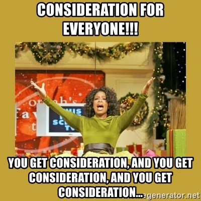 Oprah You get a - Consideration for everyone!!! You get consideration, and you get consideration, and you get consideration...