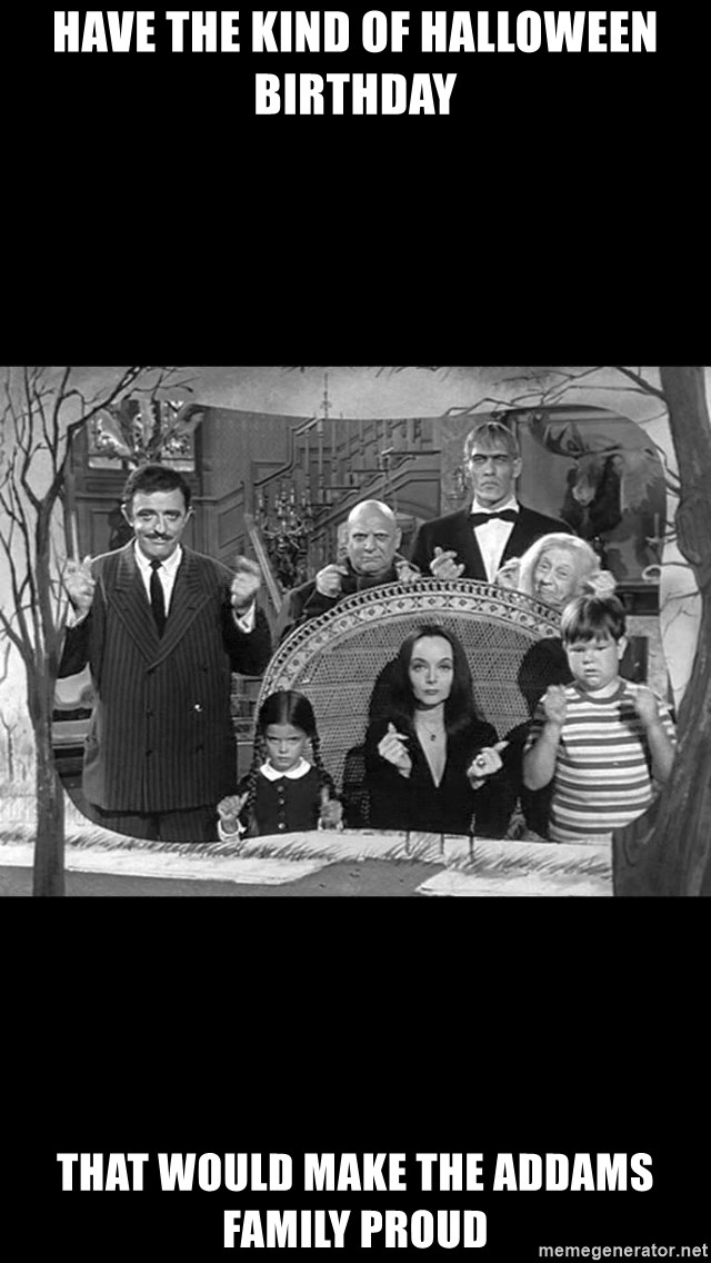 Addams Family - Have the kind of Halloween Birthday That would make the Addams family proud