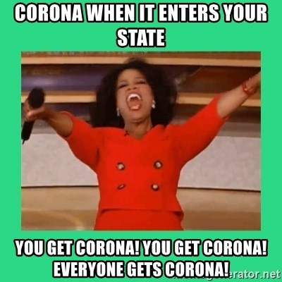 Oprah Car - corona when it enters your state YOU GET CORONA! YOU GET CORONA! EVERYONE GETS CORONA!