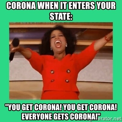 """Oprah Car - Corona when it enters your state: """"You get corona! You get Corona! Everyone gets corona!"""""""