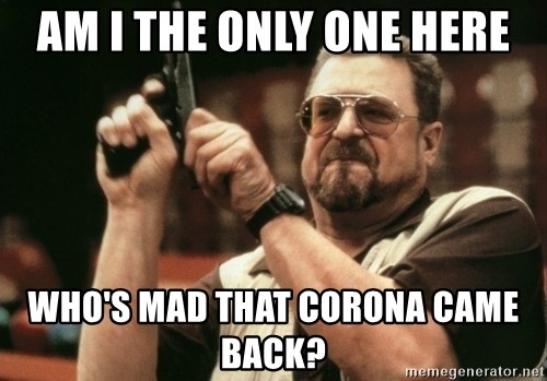 Walter Sobchak with gun - am I the only one here who's mad that Corona came back?
