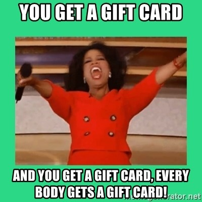 Oprah Car - You get a gift card and you get a gift card, every body gets a gift card!
