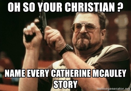 Walter Sobchak with gun - oh so your christian ? name every Catherine Mcauley story