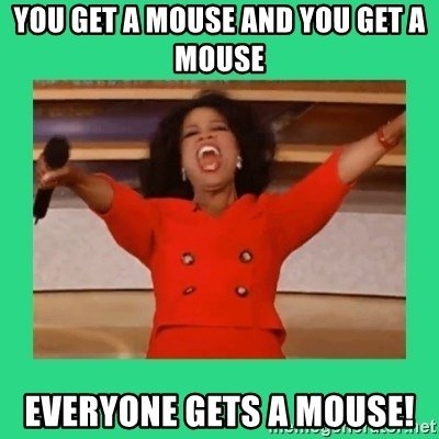 Oprah Car - you get a mouse and you get a mouse everyone gets a mouse!