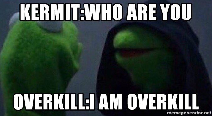 Evil kermit - Kermit:Who are you  Overkill:i am OVERKILL