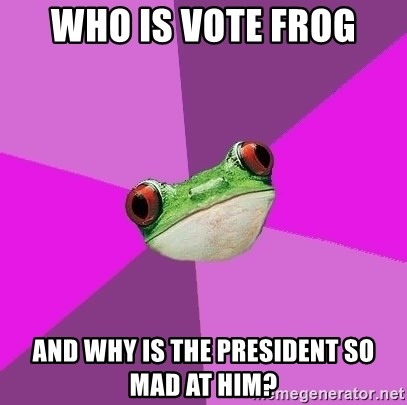 Foul Bachelorette Frog - Who is Vote Frog And why is the president so mad at him?