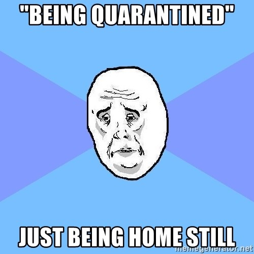 "Okay Guy - ""Being quarantined""  Just being home still"
