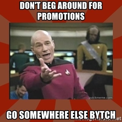 Annoyed Picard - Don't beg around for promotions Go somewhere else bytch