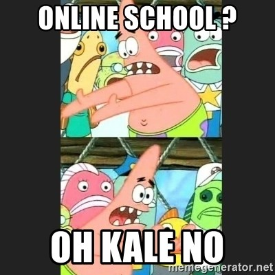 Pushing Patrick - Online school ? Oh KALE NO