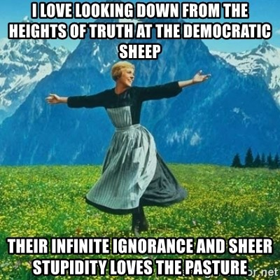Look at All the Fucks I Give - I LOVE LOOKING DOWN FROM THE HEIGHTS OF TRUTH AT THE DEMOCRATIC SHEEP THEIR INFINITE IGNORANCE AND SHEER STUPIDITY LOVES THE PASTURE
