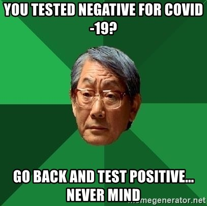 High Expectations Asian Father - You tested negative for COVID-19? Go back and test positive... Never mind