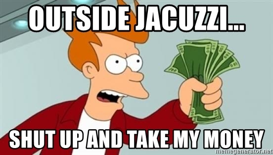 Shut up and take my money Fry blank - Outside jacuzzi... Shut up and take my money