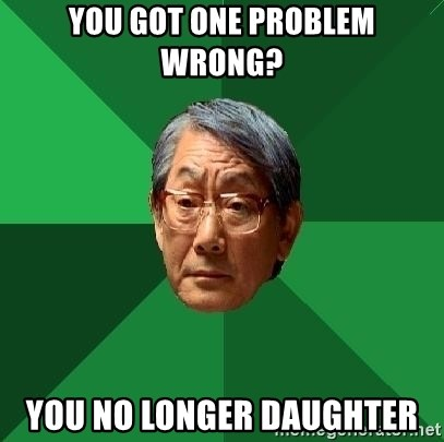 High Expectations Asian Father - You got one problem wrong? You no longer daughter