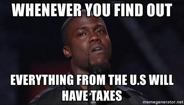 Kevin Hart Face - whenever you find out  everything from the U.S will have taxes