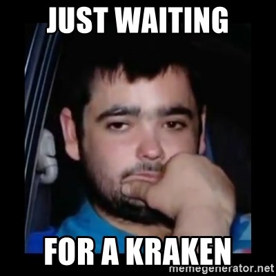 just waiting for a mate - Just waiting For a kraken
