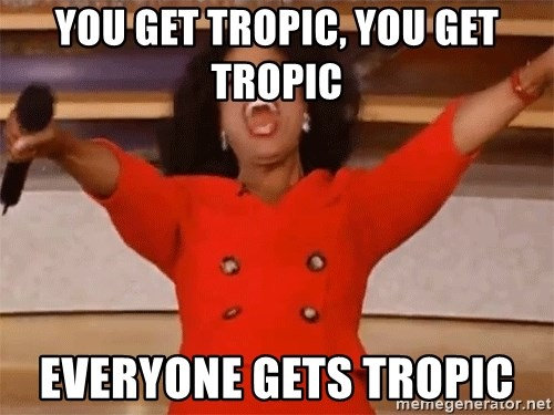 Oprah Winfrey Meme - You get Tropic, You get Tropic Everyone gets Tropic