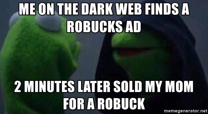 Evil kermit - me on the dark web finds a robucks ad 2 minutes later sold my mom for a robuck