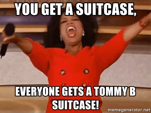 Oprah Winfrey Meme - You Get a Suitcase, Everyone Gets a Tommy B Suitcase!