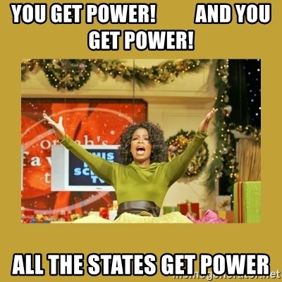 Oprah You get a - You get power!          and you get power! All The STATES GET POWER
