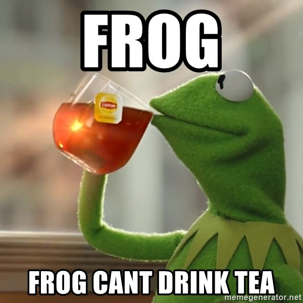 Kermit The Frog Drinking Tea - FROG FROG CANT DRINK TEA